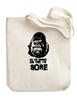 All The Rumors Are True , Im Sore Canvas Tote Bag