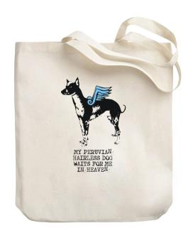 My Peruvian Hairless Dog Waits For Me In Heaven Canvas Tote Bag