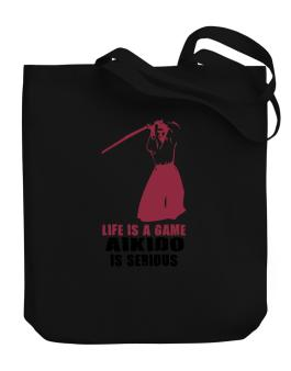 Life Is A Game, Aikido Is Serious Canvas Tote Bag