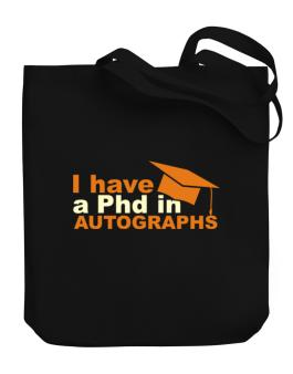 I Have A Phd In Autographs Canvas Tote Bag