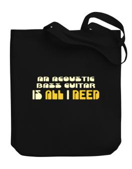 A Acoustic Bass Guitar Is All I Need Canvas Tote Bag