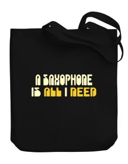 A Saxophone Is All I Need Canvas Tote Bag