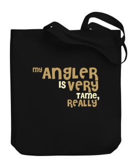 My Angler Is Very Tame, Really Canvas Tote Bag