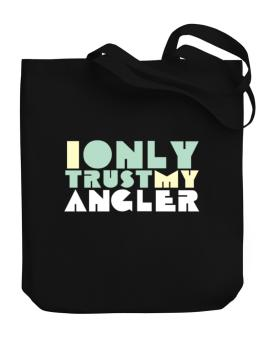 I Only Trust My Angler Canvas Tote Bag