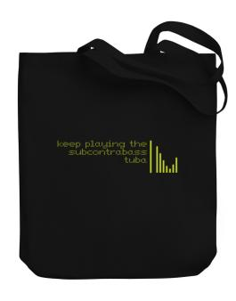 Keep Playing The Subcontrabass Tuba Canvas Tote Bag