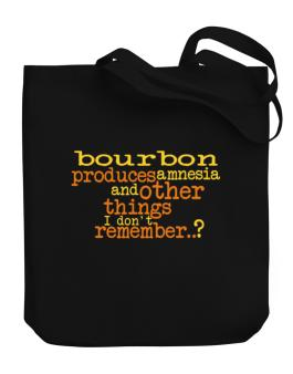 Bourbon Produces Amnesia And Other Things I Dont Remember ..? Canvas Tote Bag