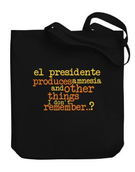 El Presidente Produces Amnesia And Other Things I Dont Remember ..? Canvas Tote Bag