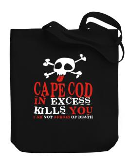 Cape Cod In Excess Kills You - I Am Not Afraid Of Death Canvas Tote Bag