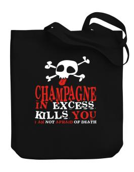 Champagne In Excess Kills You - I Am Not Afraid Of Death Canvas Tote Bag