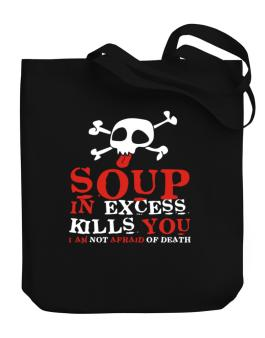 Soup In Excess Kills You - I Am Not Afraid Of Death Canvas Tote Bag