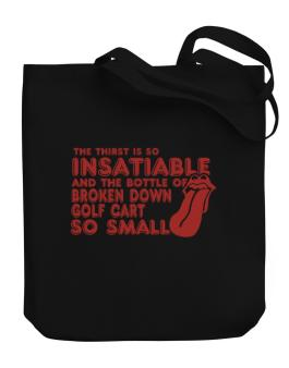 The Thirst Is So Insatiable And The Bottle Of Broken Down Golf Cart  so Small Canvas Tote Bag