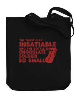 The Thirst Is So Insatiable And The Bottle Of Chocolate Soldier So Small Canvas Tote Bag