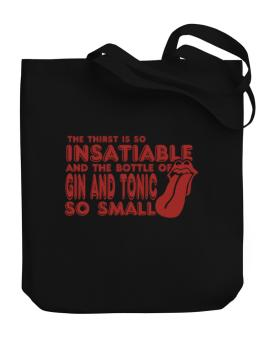 The Thirst Is So Insatiable And The Bottle Of Gin And Tonic So Small Canvas Tote Bag