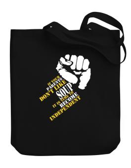 If Your Parents Dont Like Soup, Its Time To Become Independent Canvas Tote Bag