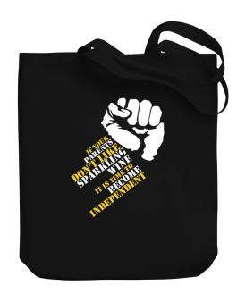 If Your Parents Dont Like Sparkling Wine, Its Time To Become Independent Canvas Tote Bag
