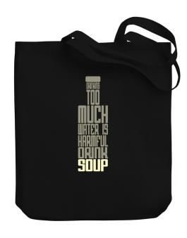 Drinking Too Much Water Is Harmful. Drink Soup Canvas Tote Bag