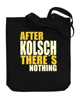 After Kolsch Theres Nothing Canvas Tote Bag