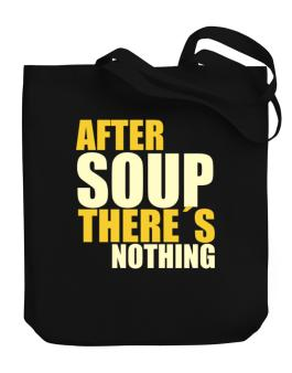 After Soup Theres Nothing Canvas Tote Bag