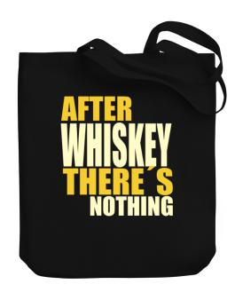 After Whiskey Theres Nothing Canvas Tote Bag