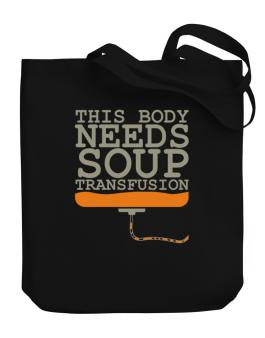 This Body Needs A Soup Transfusion Canvas Tote Bag
