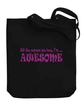All The Rumors Are True, Im ... Awesome Canvas Tote Bag