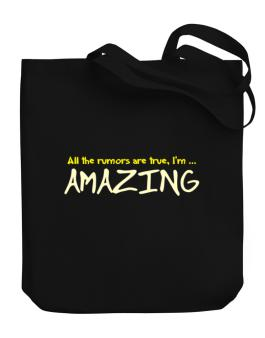 All The Rumors Are True, Im ... Amazing Canvas Tote Bag