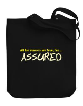 All The Rumors Are True, Im ... Assured Canvas Tote Bag
