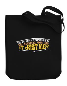 Is It Appropriate In Here Or Is It Just Me? Canvas Tote Bag