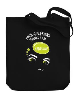 Your Girlfriend Thinks I Am Handsome Canvas Tote Bag
