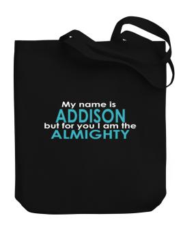 My Name Is Addison But For You I Am The Almighty Canvas Tote Bag
