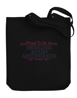 Proud To Be An Aboriginal Affairs Administrator Canvas Tote Bag