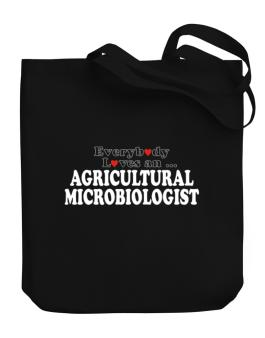Everybody Loves An Agricultural Microbiologist Canvas Tote Bag