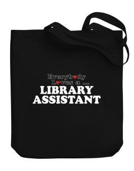 Everybody Loves A Library Assistant Canvas Tote Bag