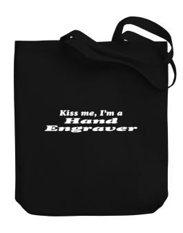 Kiss Me, I Am A Hand Engraver Canvas Tote Bag