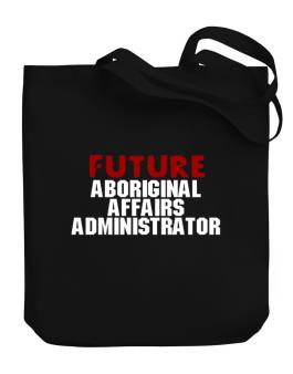 Future Aboriginal Affairs Administrator Canvas Tote Bag
