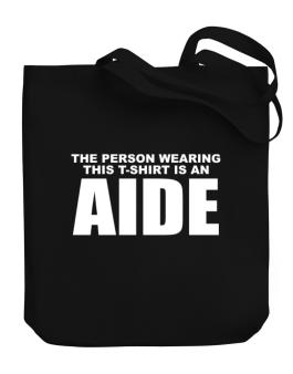 The Person Wearing This T-sshirt Is An Aide Canvas Tote Bag