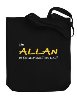 I Am Allan Do You Need Something Else? Canvas Tote Bag