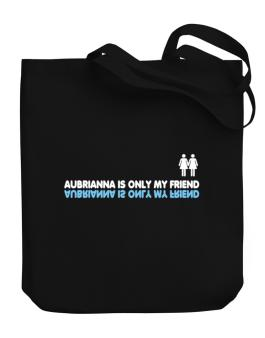 Aubrianna Is Only My Friend Canvas Tote Bag