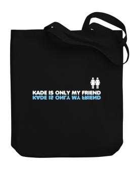 Kade Is Only My Friend Canvas Tote Bag