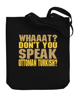 Whaaat? Dont You Speak Ottoman Turkish? Canvas Tote Bag