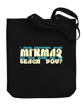 I Know Everything About Mikmaq? Do You Want Me To Teach You? Canvas Tote Bag
