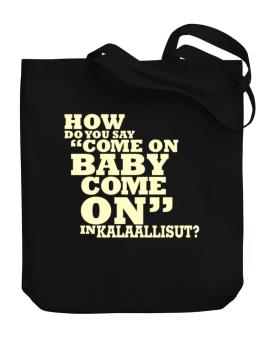 How Do You Say come On Baby, Come On In Kalaallisut? Canvas Tote Bag
