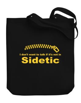 I Dont Want To Talk If It Is Not In Sidetic Canvas Tote Bag
