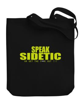 Speak Sidetic, Or Get The Fxxk Out ! Canvas Tote Bag