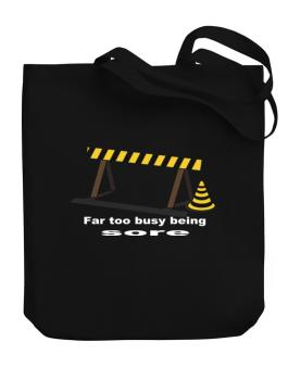 Far Too Busy Being Sore Canvas Tote Bag