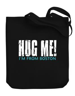 Hug Me, Im From Boston Canvas Tote Bag