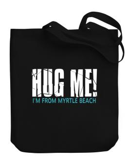Hug Me, Im From Myrtle Beach Canvas Tote Bag