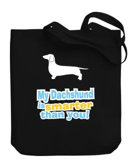 My Dachshund Is Smarter Than You ! Canvas Tote Bag