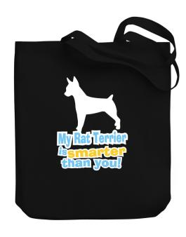 My Rat Terrier Is Smarter Than You ! Canvas Tote Bag