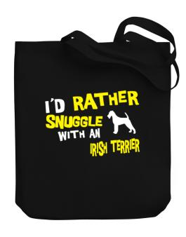 Id Rather Snuggle With An Irish Terrier Canvas Tote Bag